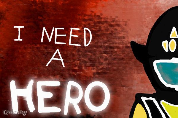 i need a hero  u2190 a fan
