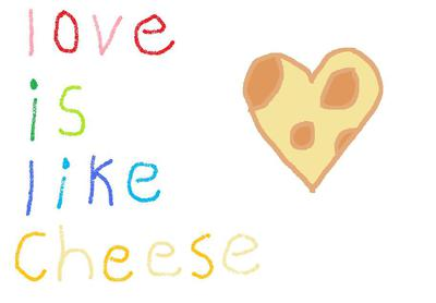 Love is like cheese<3